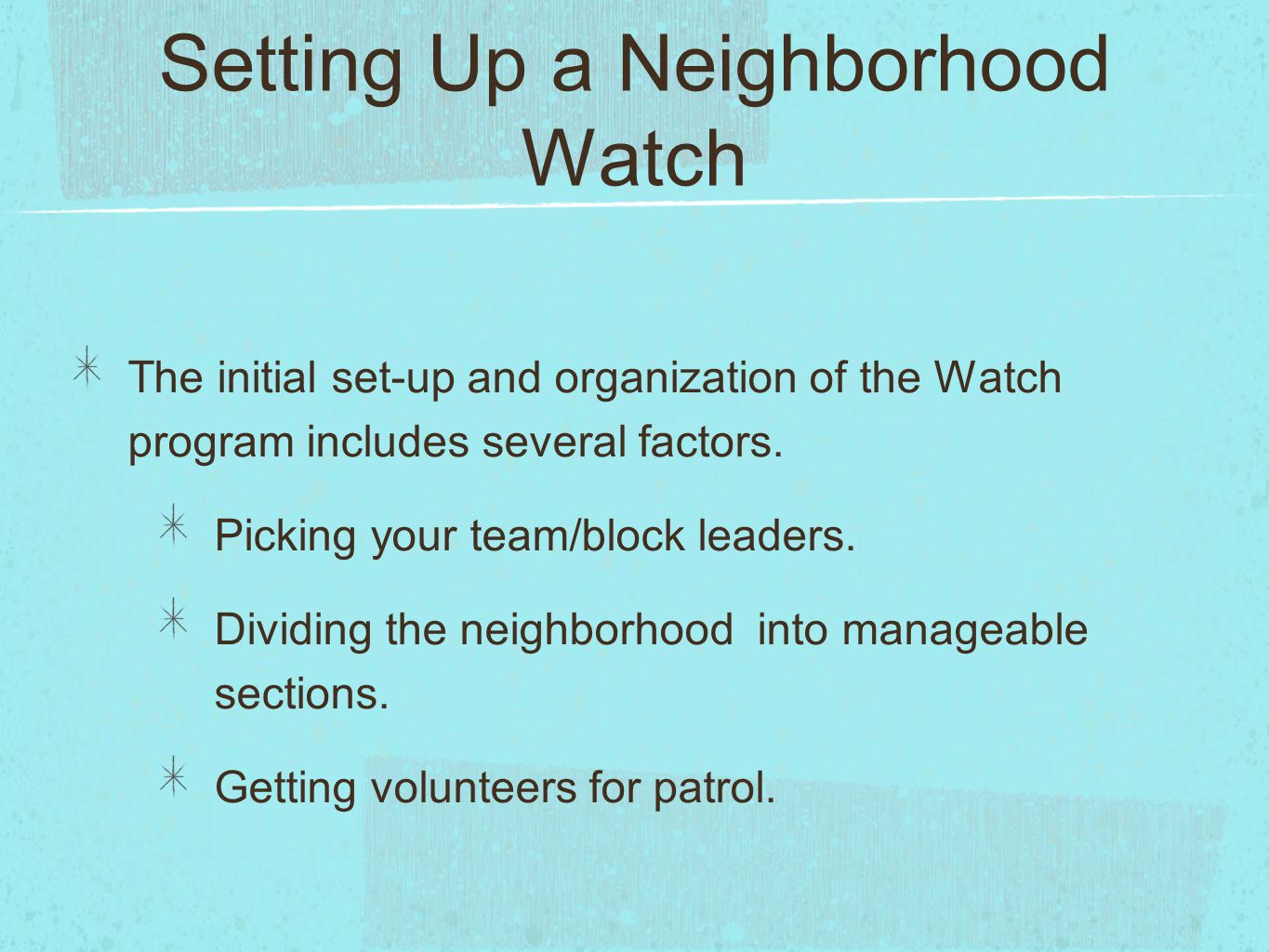 Setting Up a Neighborhood Watch The initial set-up and organization of the Watch program includes several factors.