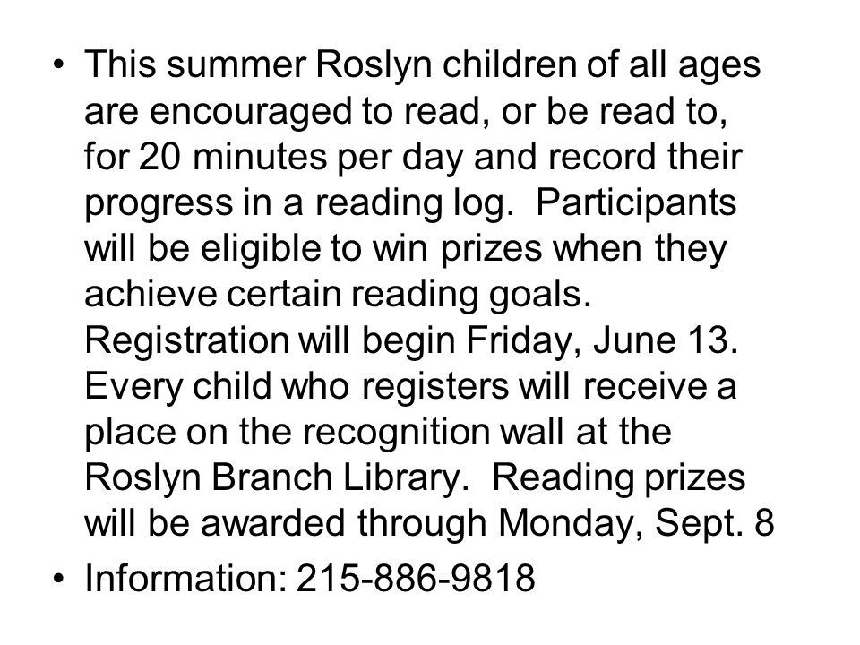This summer Roslyn children of all ages are encouraged to read, or be read to, for 20 minutes per day and record their progress in a reading log.