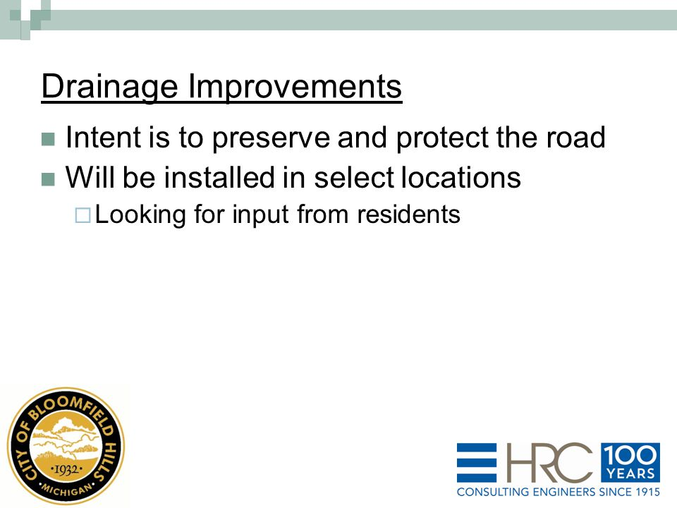 Drainage Improvements Intent is to preserve and protect the road Will be installed in select locations  Looking for input from residents