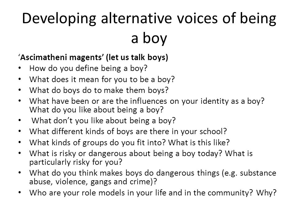 Developing alternative voices of being a boy 'Ascimatheni magents' (let us talk boys) How do you define being a boy.