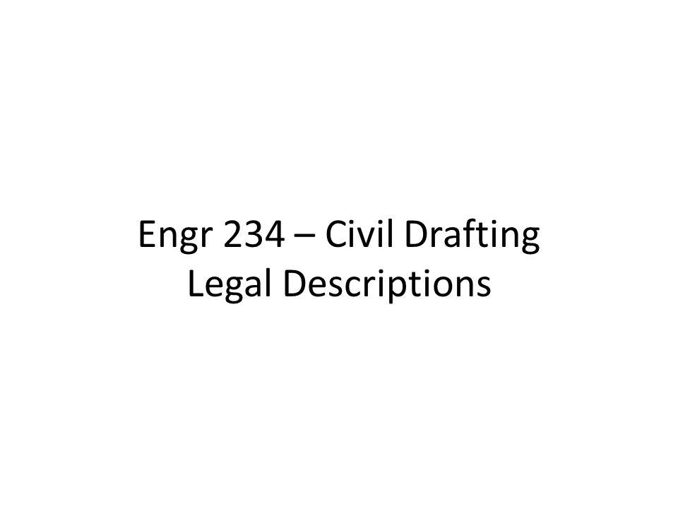 Engr 234 – Civil Drafting Legal Descriptions