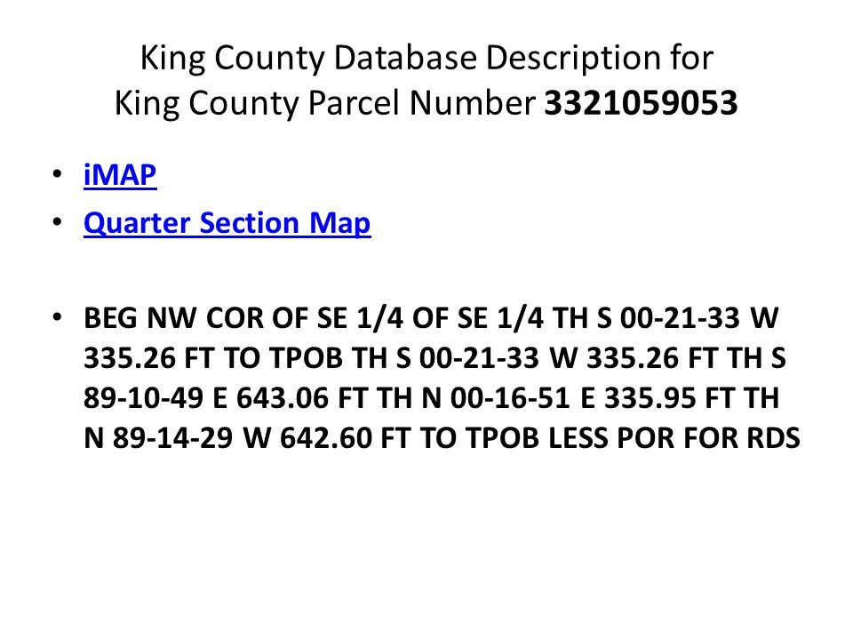 King County Database Description for King County Parcel Number 3321059053 iMAP Quarter Section Map BEG NW COR OF SE 1/4 OF SE 1/4 TH S 00-21-33 W 335.