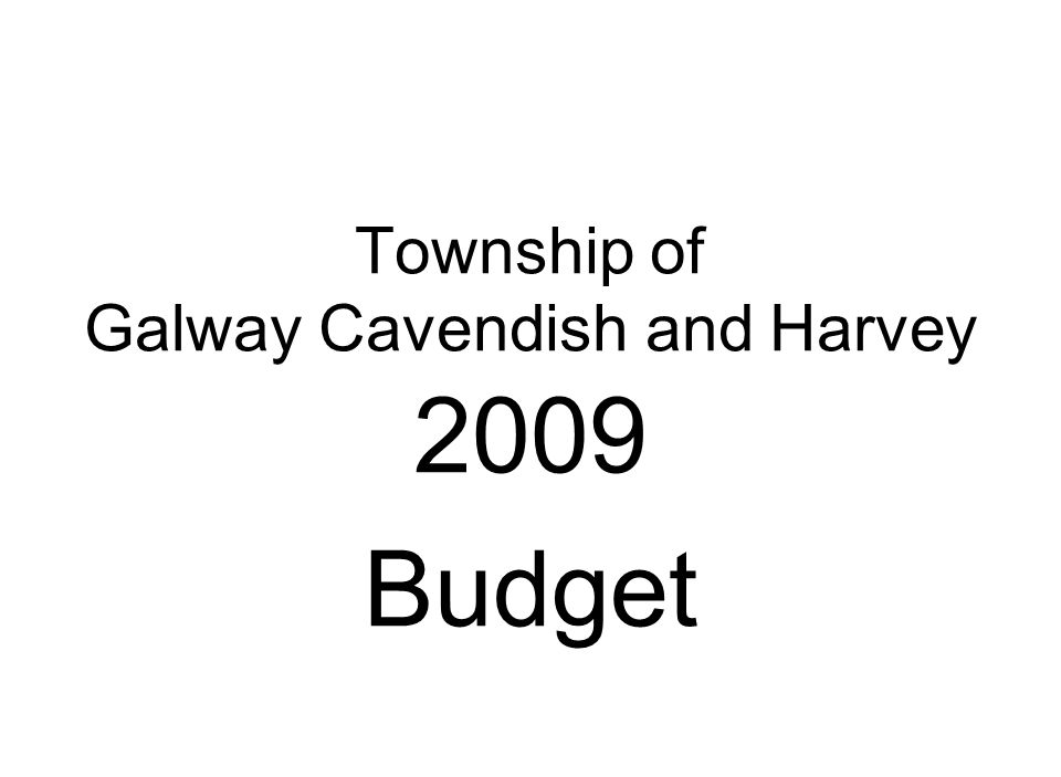 Township of Galway Cavendish and Harvey 2009 Budget