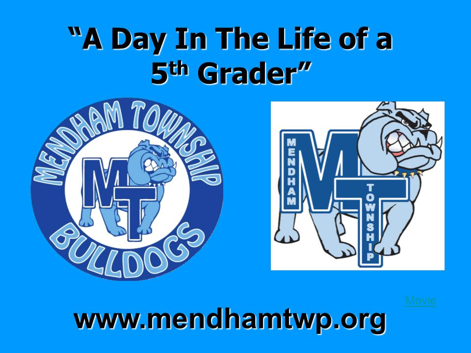 A Day In The Life of a 5 th Grader www.mendhamtwp.org Movie