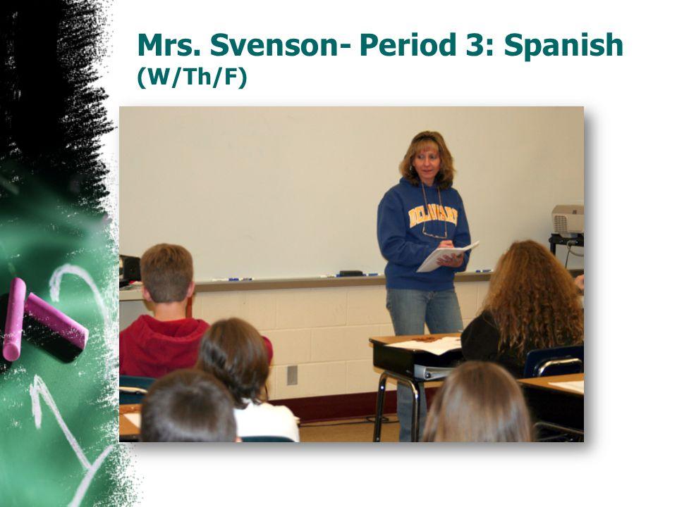 Mrs. Svenson- Period 3: Spanish (W/Th/F)