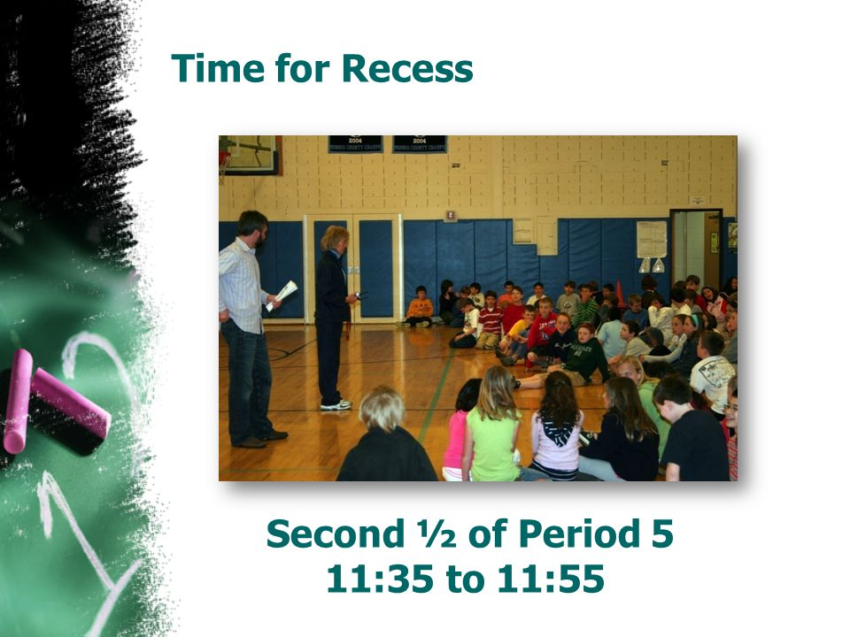 Time for Recess Second ½ of Period 5 11:35 to 11:55
