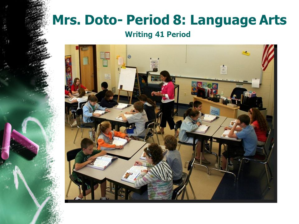 Mrs. Doto- Period 8: Language Arts Writing 41 Period