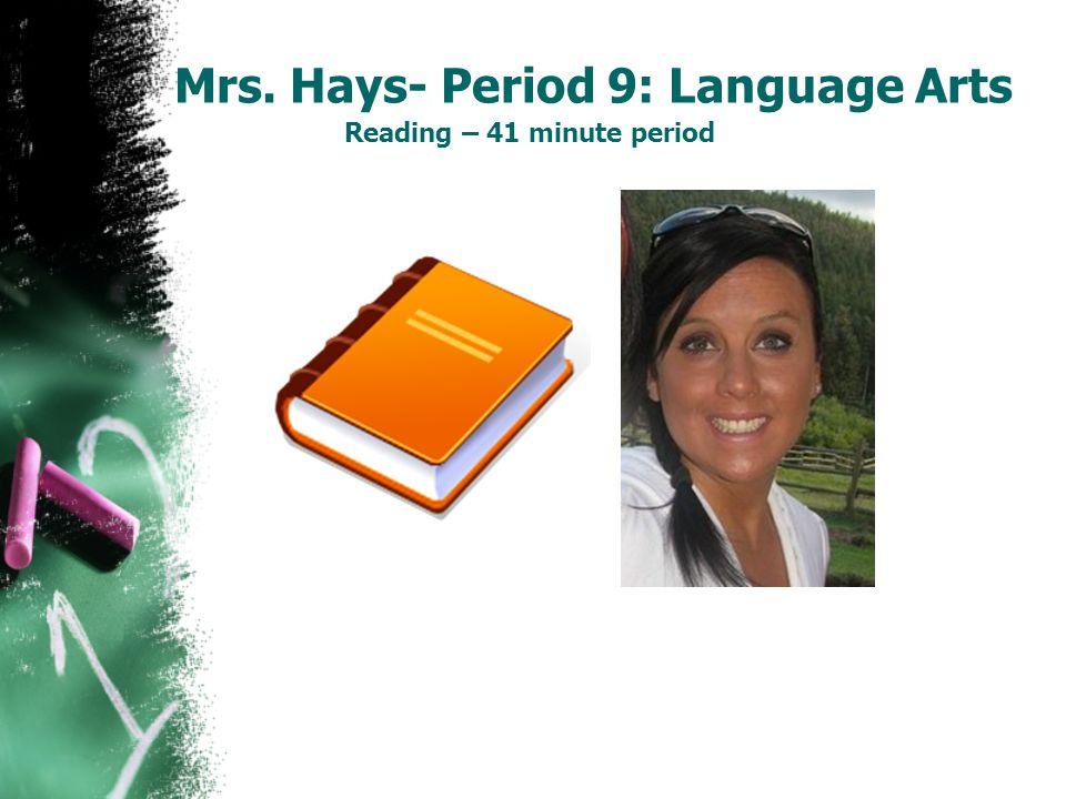 Mrs. Hays- Period 9: Language Arts Reading – 41 minute period