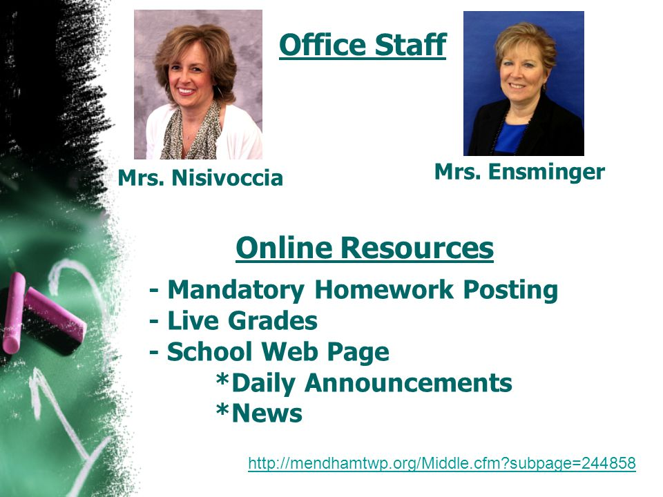 Online Resources - Mandatory Homework Posting - Live Grades - School Web Page *Daily Announcements *News Office Staff Mrs.