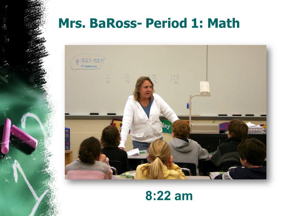 Mrs. BaRoss- Period 1: Math 8:22 am