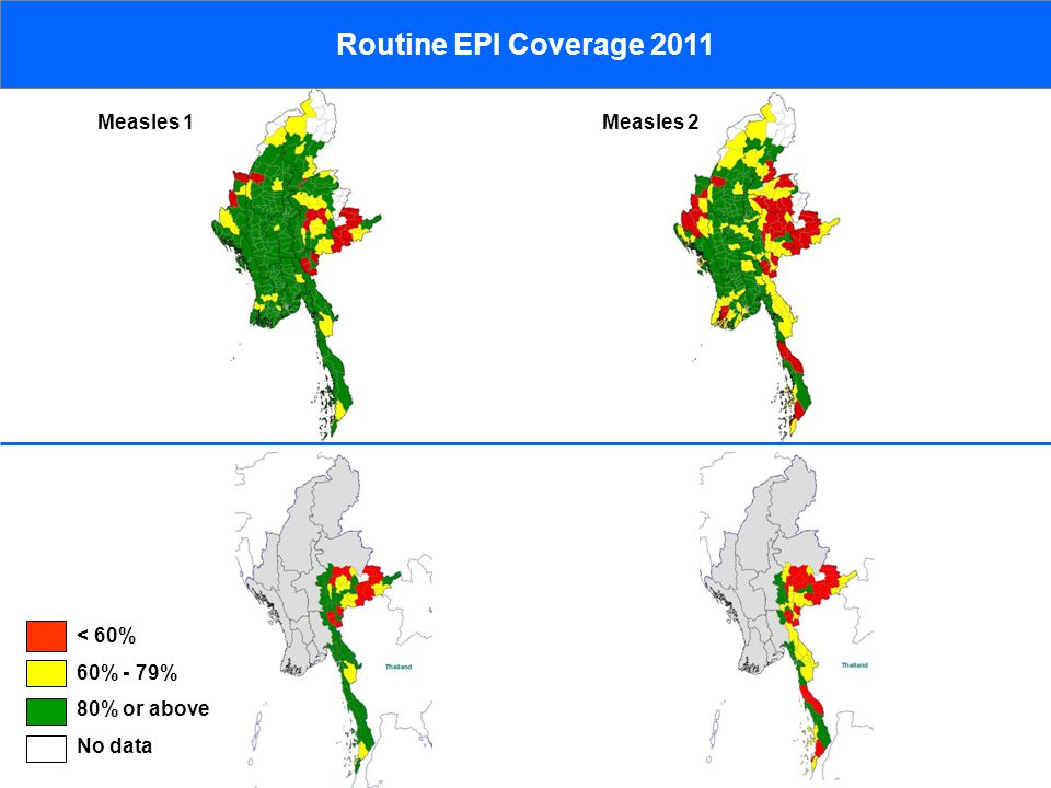 Measles 1 < 60% 60% - 79% 80% or above No data Routine EPI Coverage 2011 Measles 2