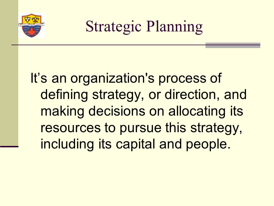Strategic Planning Process: In order to determine where it is going, an organization needs to know exactly where it stands, then determines where it wants to go and how it will get there.