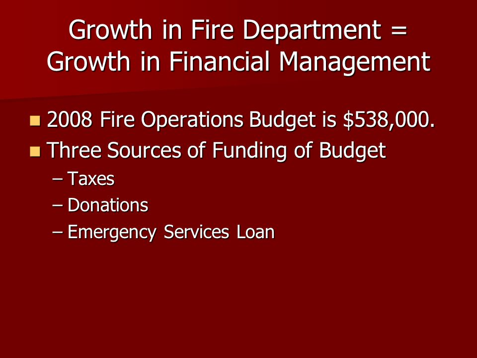 Growth in Fire Department = Growth in Financial Management 2008 Fire Operations Budget is $538,000.