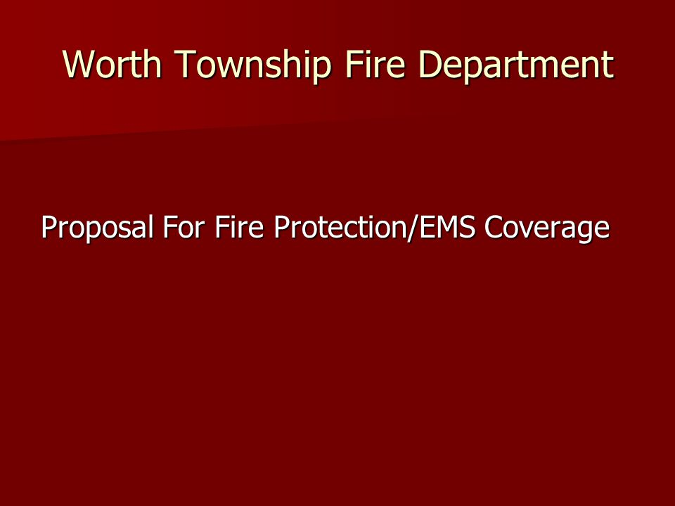 Worth Township Fire Department Proposal For Fire Protection/EMS Coverage