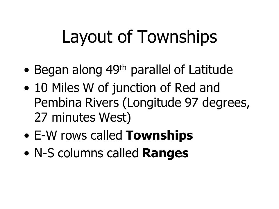 Layout of Townships Began along 49 th parallel of Latitude 10 Miles W of junction of Red and Pembina Rivers (Longitude 97 degrees, 27 minutes West) E-