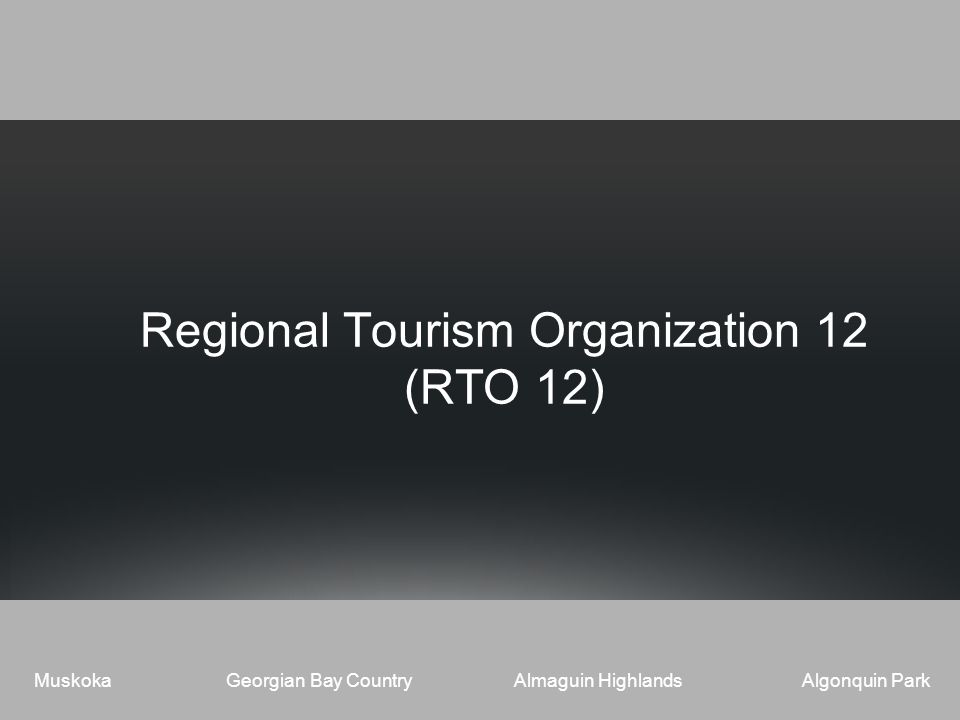 MuskokaGeorgian Bay CountryAlmaguin HighlandsAlgonquin Park Regional Tourism Organization 12 (RTO 12)