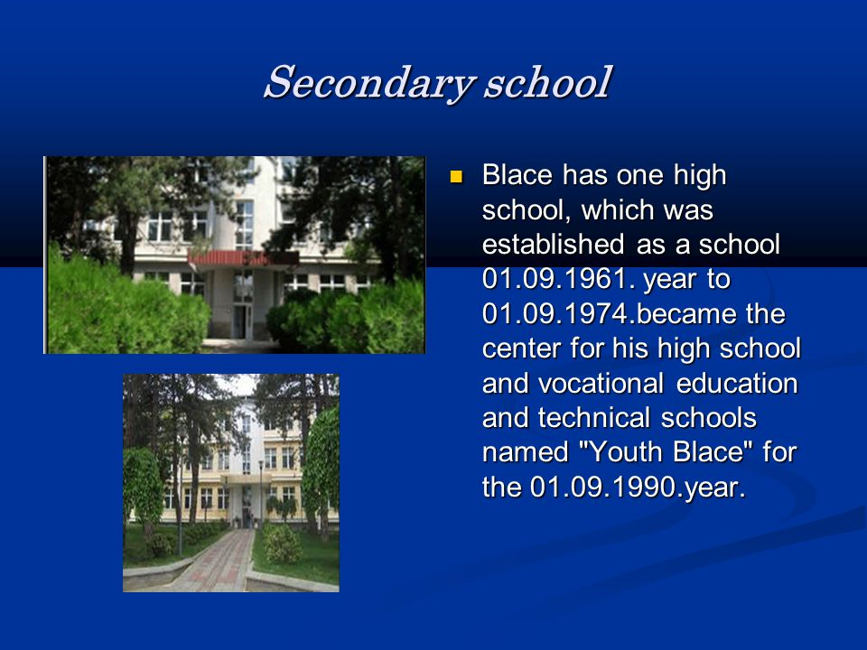 Secondary school Blace has one high school, which was established as a school 01.09.1961.