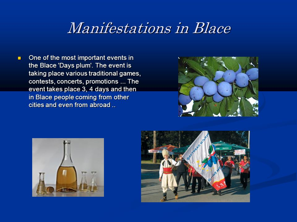 Manifestations in Blace One of the most important events in the Blace Days plum .