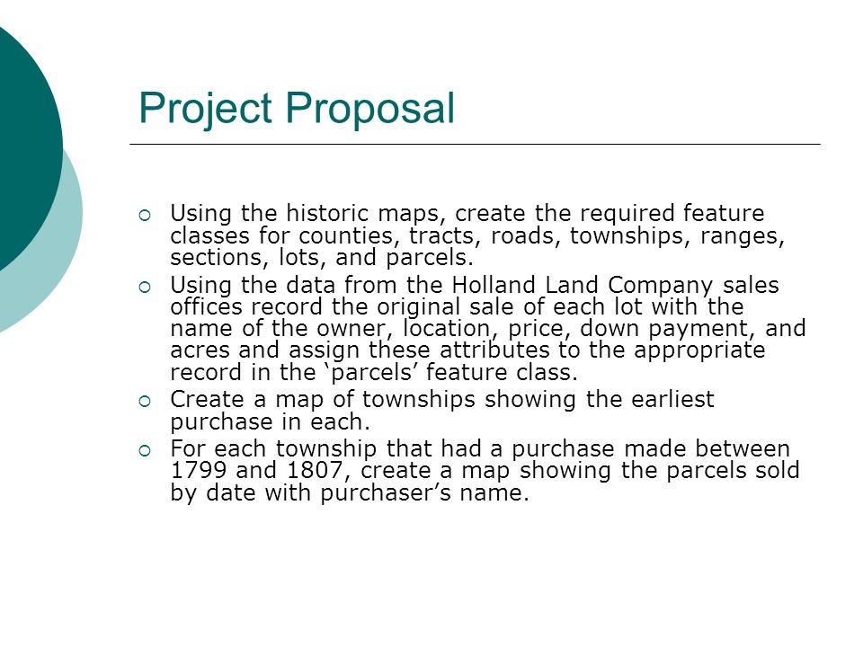 Project Proposal  Using the historic maps, create the required feature classes for counties, tracts, roads, townships, ranges, sections, lots, and parcels.