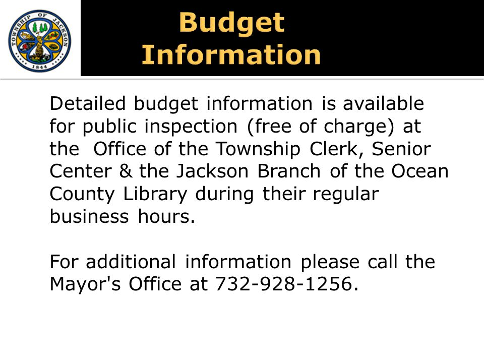 Detailed budget information is available for public inspection (free of charge) at the Office of the Township Clerk, Senior Center & the Jackson Branc