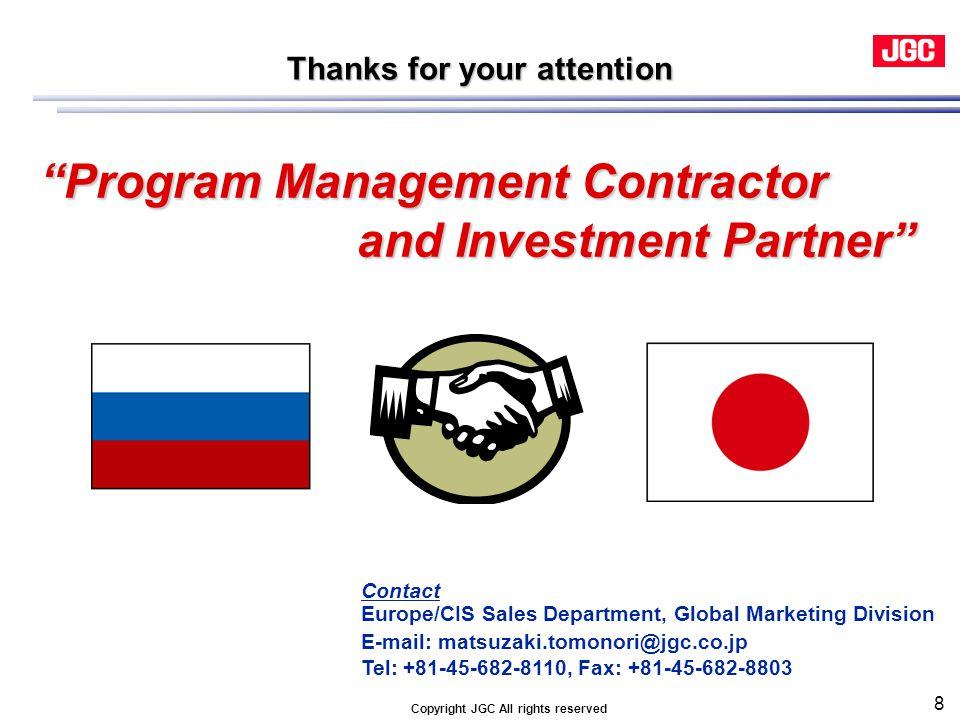 8 Contact Europe/CIS Sales Department, Global Marketing Division E-mail: matsuzaki.tomonori@jgc.co.jp Tel: +81-45-682-8110, Fax: +81-45-682-8803 Thank