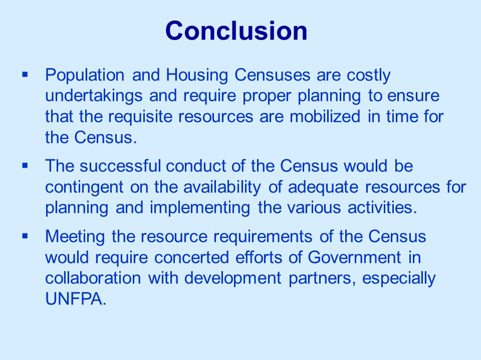  Population and Housing Censuses are costly undertakings and require proper planning to ensure that the requisite resources are mobilized in time for the Census.
