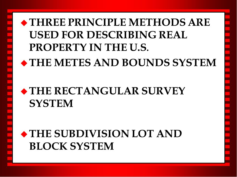u THREE PRINCIPLE METHODS ARE USED FOR DESCRIBING REAL PROPERTY IN THE U.S.