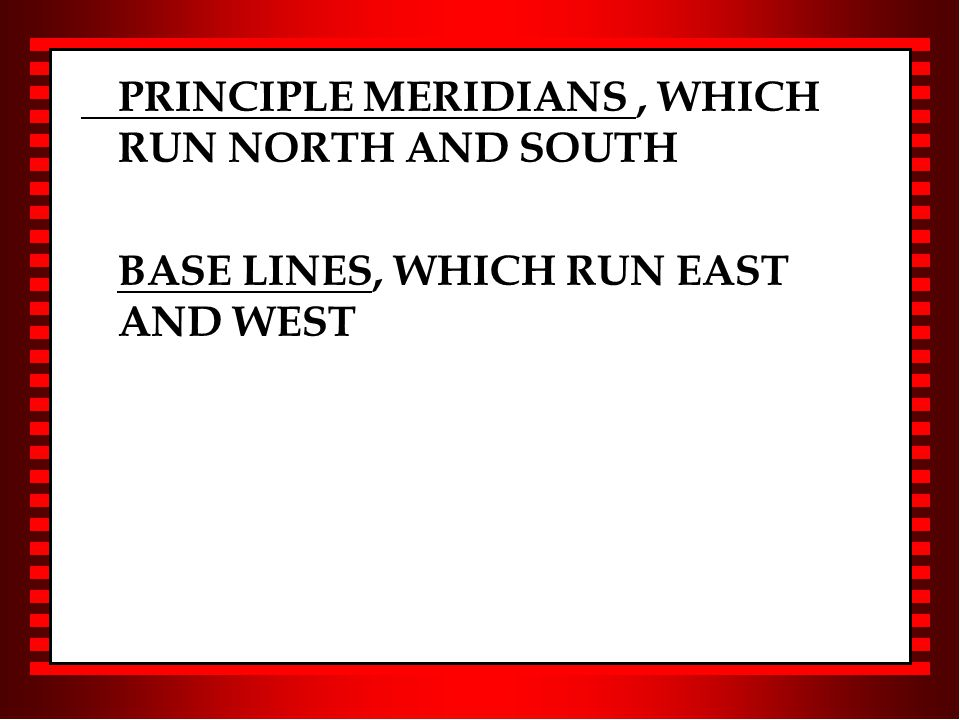 PRINCIPLE MERIDIANS, WHICH RUN NORTH AND SOUTH BASE LINES, WHICH RUN EAST AND WEST