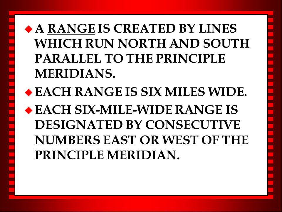 u A RANGE IS CREATED BY LINES WHICH RUN NORTH AND SOUTH PARALLEL TO THE PRINCIPLE MERIDIANS.