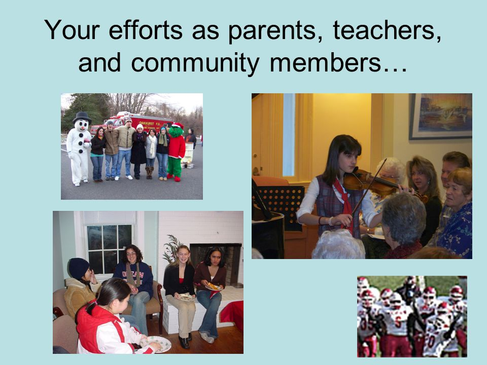 Your efforts as parents, teachers, and community members…