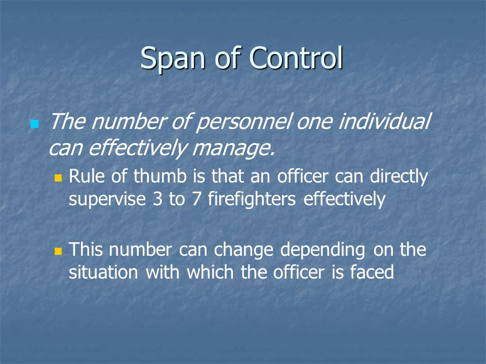 Span of Control Span of Control The number of personnel one individual can effectively manage. Rule of thumb is that an officer can directly supervise
