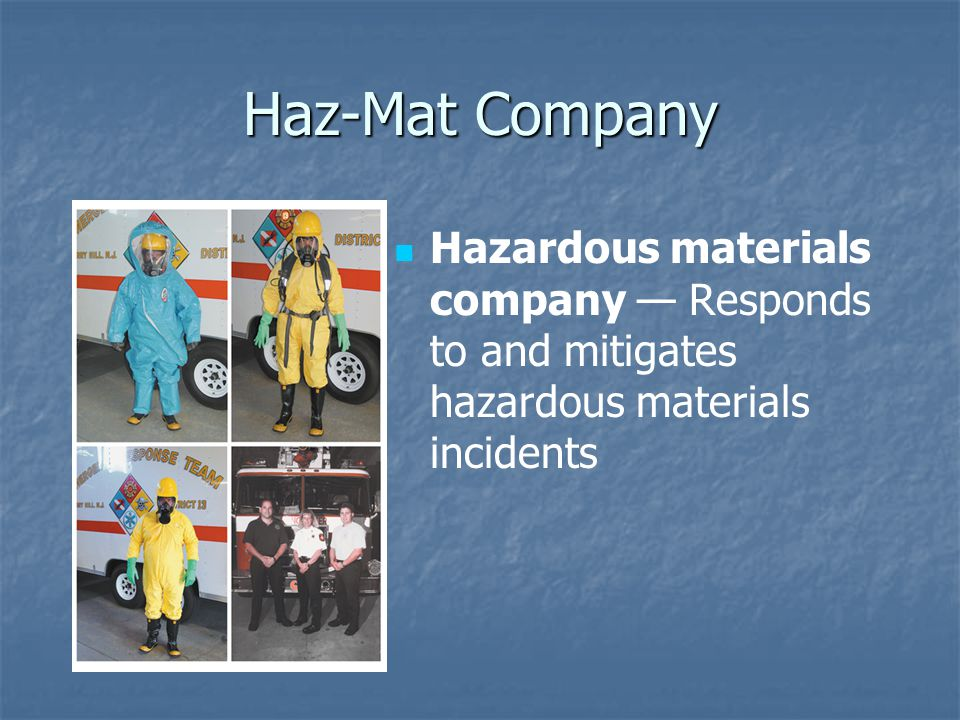 Haz-Mat Company Hazardous materials company — Responds to and mitigates hazardous materials incidents