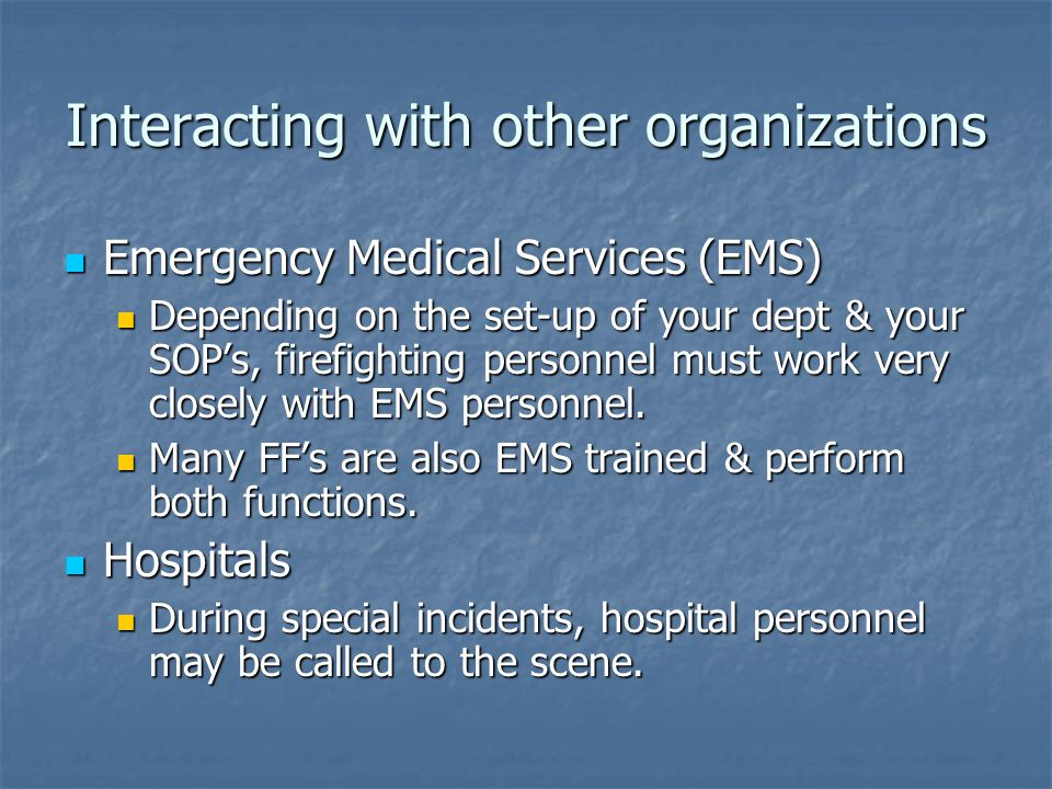 Interacting with other organizations Emergency Medical Services (EMS) Emergency Medical Services (EMS) Depending on the set-up of your dept & your SOP