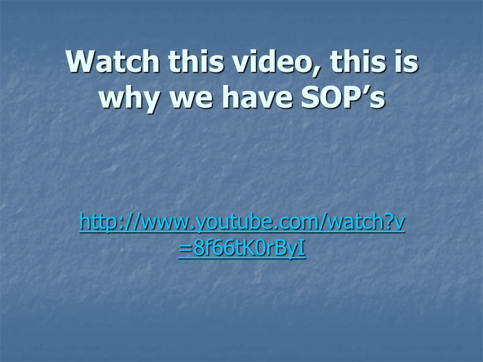 Watch this video, this is why we have SOP's http://www.youtube.com/watch v =8f66tK0rByI http://www.youtube.com/watch v =8f66tK0rByI