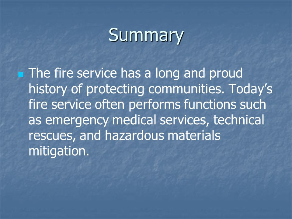 Summary The fire service has a long and proud history of protecting communities.