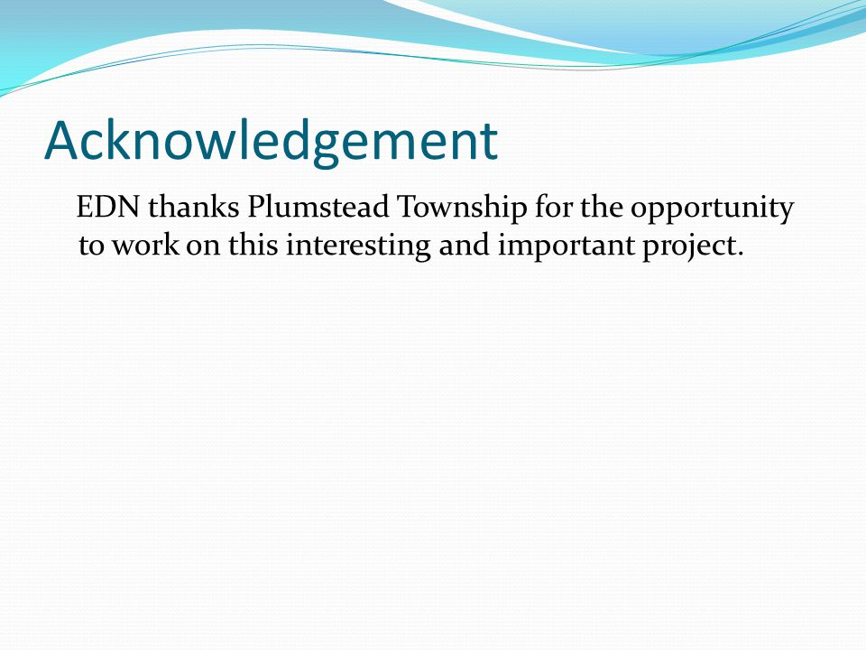 Acknowledgement EDN thanks Plumstead Township for the opportunity to work on this interesting and important project.