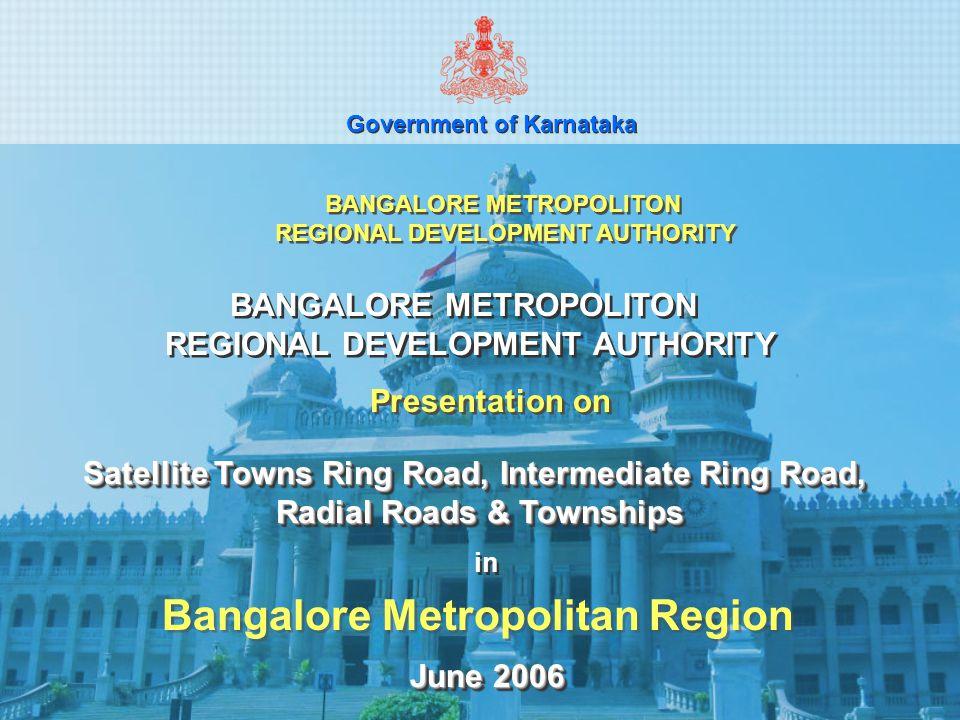 Government of Karnataka BANGALORE METROPOLITON REGIONAL DEVELOPMENT AUTHORITY Presentation on Satellite Towns Ring Road, Intermediate Ring Road, Radia