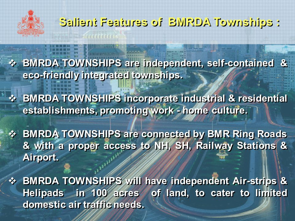 Salient Features of BMRDA Townships :  BMRDA TOWNSHIPS are independent, self-contained & eco-friendly integrated townships.  BMRDA TOWNSHIPS incorpo