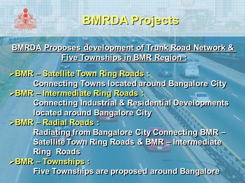 Salient Features of BMRDA Townships :  Bidadi, Ramanagar & Sathanur townships located on southern Bangalore will have access to BMICP corridor through Bidadi, Ramanagara & Channapatna interchange  BMRDA TOWNSHIPS have complete provision for health, education, tourism & recreation.