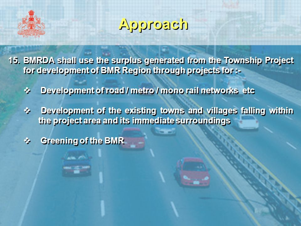 Approach 15.BMRDA shall use the surplus generated from the Township Project for development of BMR Region through projects for :-  Development of roa