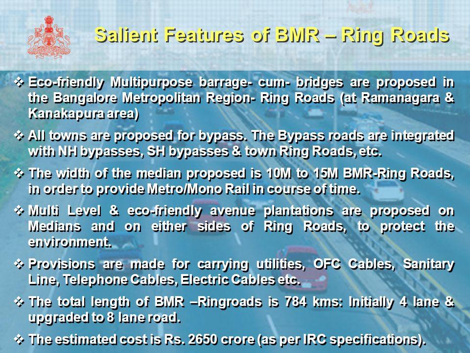 Salient Features of BMR – Ring Roads  Eco-friendly Multipurpose barrage- cum- bridges are proposed in the Bangalore Metropolitan Region- Ring Roads (