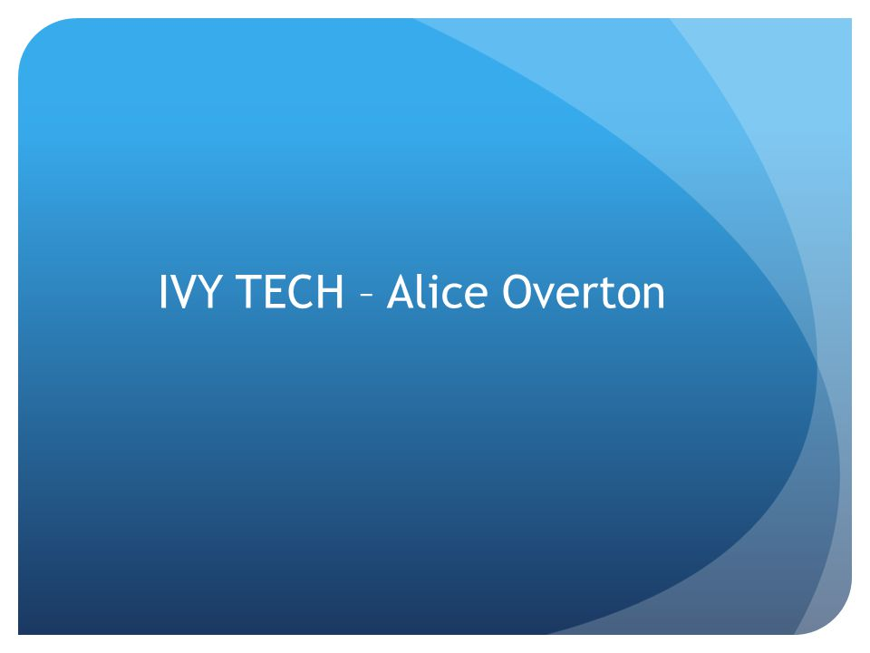 IVY TECH – Alice Overton
