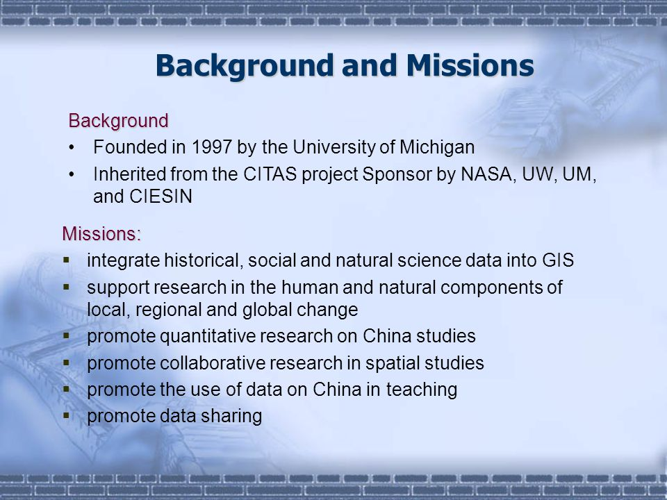 Background Founded in 1997 by the University of Michigan Inherited from the CITAS project Sponsor by NASA, UW, UM, and CIESIN Missions:  integrate hi