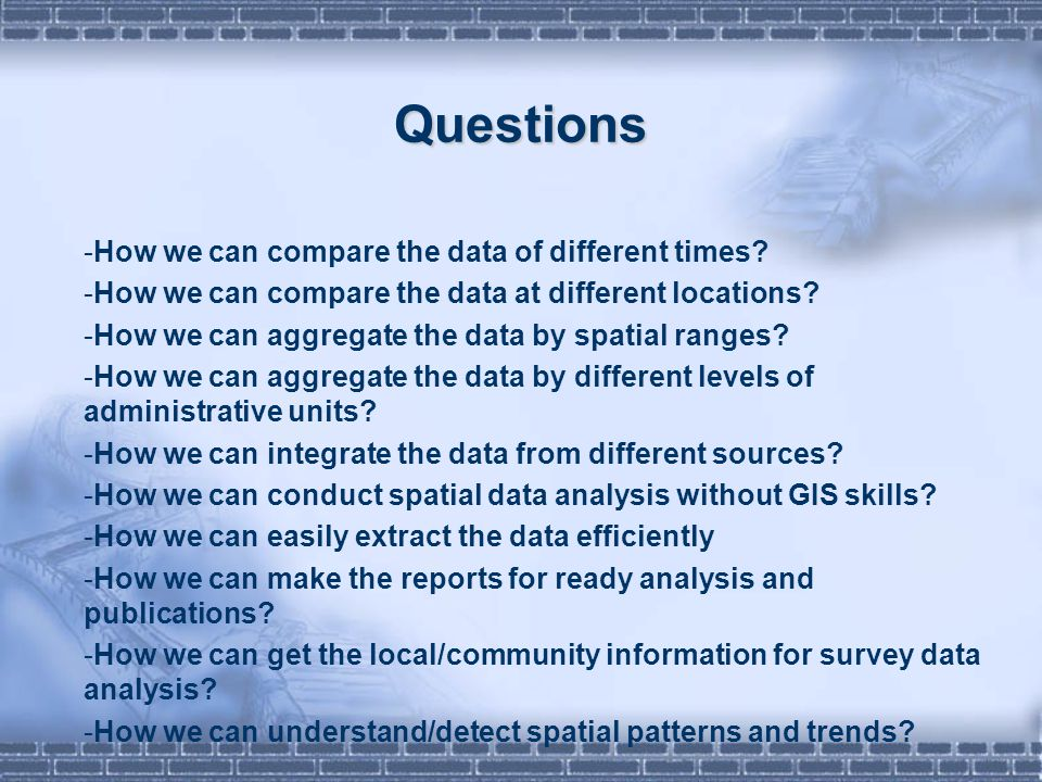 Questions -How we can compare the data of different times? -How we can compare the data at different locations? -How we can aggregate the data by spat