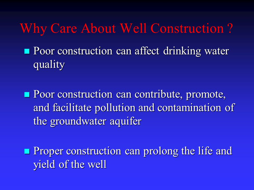 Poor construction can affect drinking water quality Poor construction can affect drinking water quality Poor construction can contribute, promote, and