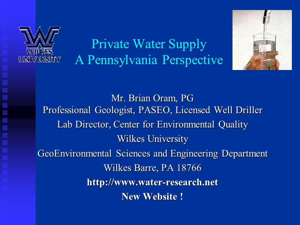Private Water Supply A Pennsylvania Perspective Mr. Brian Oram, PG Professional Geologist, PASEO, Licensed Well Driller Lab Director, Center for Envir