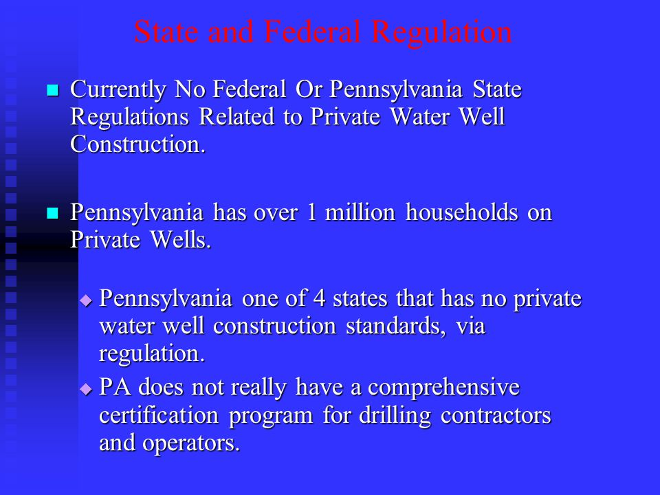 State and Federal Regulation Currently No Federal Or Pennsylvania State Regulations Related to Private Water Well Construction. Currently No Federal O