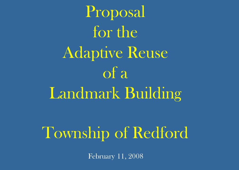 Proposal for the Adaptive Reuse of a Landmark Building Township of Redford February 11, 2008
