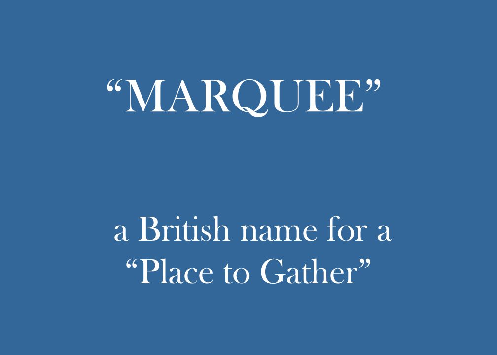 MARQUEE a British name for a Place to Gather