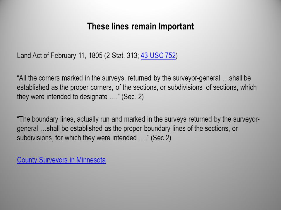 "These lines remain Important Land Act of February 11, 1805 (2 Stat. 313; 43 USC 752)43 USC 752 ""All the corners marked in the surveys, returned by the"